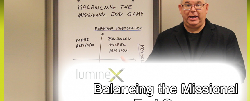 Balancing the Missional End Game – Whiteboard Wednesday season 4: episode 9